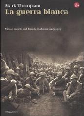 """""""La guerra bianca"""" di Mark Thompson e pubblicato da il Saggiatore racconta la tragedia della Prima Guerra Mondiale"""
